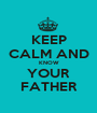 KEEP CALM AND KNOW YOUR FATHER - Personalised Poster A1 size
