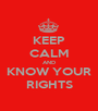 KEEP CALM AND KNOW YOUR RIGHTS - Personalised Poster A1 size