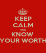 KEEP CALM AND KNOW  YOUR WORTH - Personalised Poster A1 size