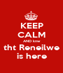 KEEP CALM AND knw tht Reneilwe is here - Personalised Poster A1 size