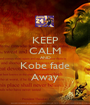 KEEP CALM AND Kobe fade Away - Personalised Poster A1 size