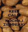 KEEP CALM AND KOCHAJ ZIEMNIAKI - Personalised Poster A1 size