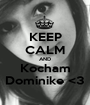 KEEP CALM AND Kocham Dominike <3 - Personalised Poster A1 size