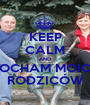 KEEP CALM AND KOCHAM MOICH RODZICÓW - Personalised Poster A1 size