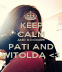 KEEP CALM AND KOCHAM PATI AND WITOLDA <3 - Personalised Poster A1 size