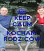 KEEP CALM AND KOCHAM  RODZICÓW - Personalised Poster A1 size