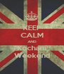KEEP CALM AND Kocham Weekend - Personalised Poster A1 size