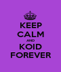 KEEP CALM AND KOID FOREVER - Personalised Poster A1 size