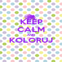 KEEP CALM AND KOLORUJ  - Personalised Poster A1 size