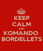 KEEP CALM AND KOMANDO  BORDELLETS - Personalised Poster A1 size