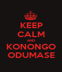 KEEP CALM AND KONONGO ODUMASE - Personalised Poster A1 size
