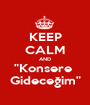 """KEEP CALM AND """"Konsere  Gideceğim"""" - Personalised Poster A1 size"""