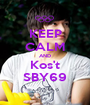 KEEP CALM AND Kos't SBY69 - Personalised Poster A1 size