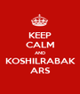 KEEP CALM AND KOSHILRABAK ARS - Personalised Poster A1 size