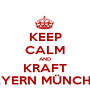 KEEP CALM AND KRAFT BAYERN MÜNCHEN - Personalised Poster A1 size