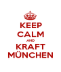 KEEP CALM AND KRAFT MÜNCHEN - Personalised Poster A1 size