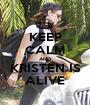 KEEP CALM AND KRISTEN IS ALIVE - Personalised Poster A1 size