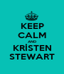 KEEP CALM AND KRİSTEN STEWART - Personalised Poster A1 size