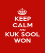 KEEP CALM AND KUK SOOL WON - Personalised Poster A1 size