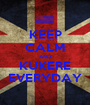 KEEP CALM AND KUKERE EVERYDAY - Personalised Poster A1 size