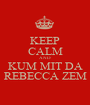 KEEP CALM AND KUM MIT DA REBECCA ZEM - Personalised Poster A1 size