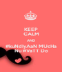 KEEP CALM AND #kuNdIyAaN MUcHa Nu #VaTT Do - Personalised Poster A1 size