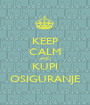 KEEP CALM AND KUPI OSIGURANJE - Personalised Poster A1 size