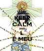 KEEP CALM AND L É MEU - Personalised Poster A1 size