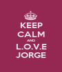 KEEP CALM AND L.O.V.E  JORGE  - Personalised Poster A1 size