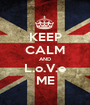 KEEP CALM AND L.o.V.e ME - Personalised Poster A1 size