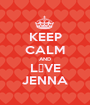 KEEP CALM AND L♡VE JENNA - Personalised Poster A1 size