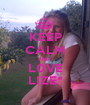 KEEP CALM AND  L0VE LIZE* - Personalised Poster A1 size
