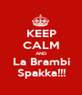 KEEP CALM AND La Brambi Spakka!!! - Personalised Poster A1 size