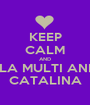 KEEP CALM AND LA MULTI ANI CATALINA - Personalised Poster A1 size