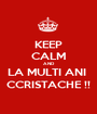 KEEP CALM AND LA MULTI ANI  CCRISTACHE !! - Personalised Poster A1 size
