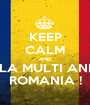 KEEP CALM AND LA MULTI ANI ROMANIA ! - Personalised Poster A1 size