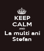 KEEP CALM AND La multi ani Stefan - Personalised Poster A1 size