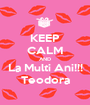 KEEP CALM AND La Multi Ani!!! Teodora - Personalised Poster A1 size