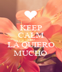 KEEP CALM AND LA QUIERO MUCHO  - Personalised Poster A1 size