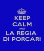 KEEP CALM AND LA REGIA  DI PORCARI - Personalised Poster A1 size