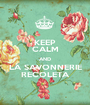 KEEP CALM AND LA SAVONNERIE RECOLETA - Personalised Poster A1 size