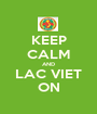 KEEP CALM AND LAC VIET ON - Personalised Poster A1 size
