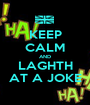 KEEP CALM AND LAGHTH AT A JOKE - Personalised Poster A1 size