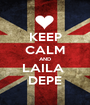 KEEP CALM AND LAILA  DEPE - Personalised Poster A1 size