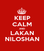 KEEP CALM AND LAKAN NILOSHAN - Personalised Poster A1 size