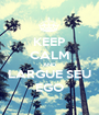 KEEP CALM AND LARGUE SEU EGO - Personalised Poster A1 size