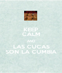 KEEP CALM AND LAS CUCAS SON LA CUMBIA - Personalised Poster A1 size