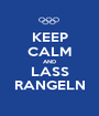 KEEP CALM AND LASS RANGELN - Personalised Poster A1 size