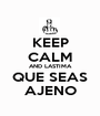 KEEP CALM AND LASTIMA QUE SEAS AJENO - Personalised Poster A1 size
