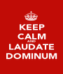 KEEP CALM AND LAUDATE DOMINUM - Personalised Poster A1 size
